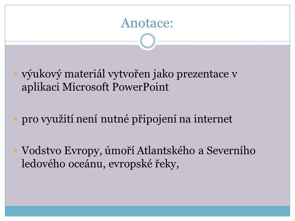 Anotace: výukový materiál vytvořen jako prezentace v aplikaci Microsoft PowerPoint pro využití není nutné připojení na internet Vodstvo Evropy, úmoří Atlantského a Severního ledového oceánu, evropské řeky,