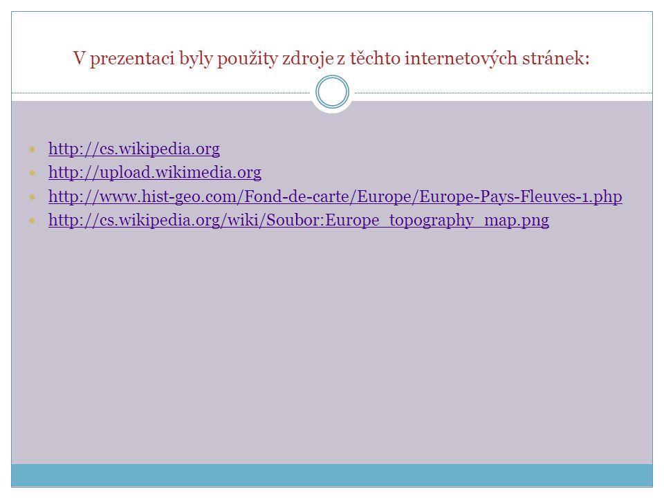 V prezentaci byly použity zdroje z těchto internetových stránek: http://cs.wikipedia.org http://upload.wikimedia.org http://www.hist-geo.com/Fond-de-carte/Europe/Europe-Pays-Fleuves-1.php http://cs.wikipedia.org/wiki/Soubor:Europe_topography_map.png