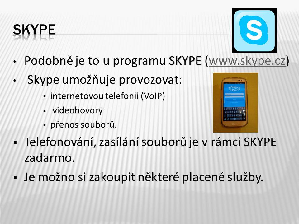 SKYPE Podobně je to u programu SKYPE (www.skype.cz)www.skype.cz Skype umožňuje provozovat:  internetovou telefonii (VoIP)  videohovory  přenos souborů.