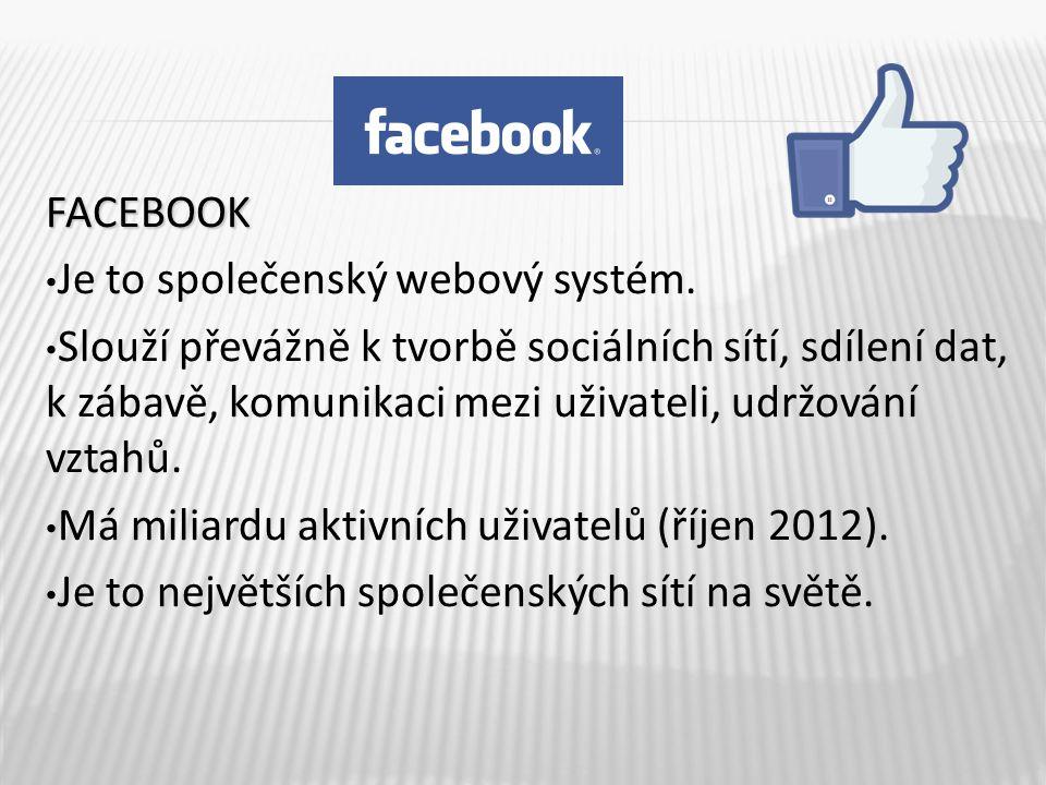 FACEBOOK Je to společenský webový systém.