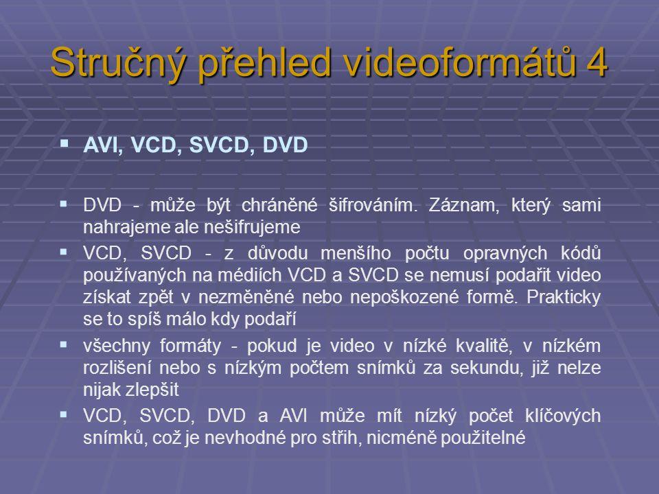Stručný přehled videoformátů 4  AVI, VCD, SVCD, DVD  DVD - může být chráněné šifrováním. Záznam, který sami nahrajeme ale nešifrujeme  VCD, SVCD -