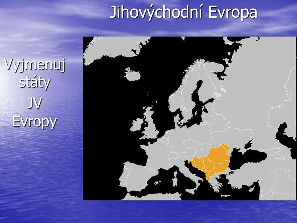 Jihovýchodní Evropa Jihovýchodní Evropa Vyjmenuj státy JV Evropy