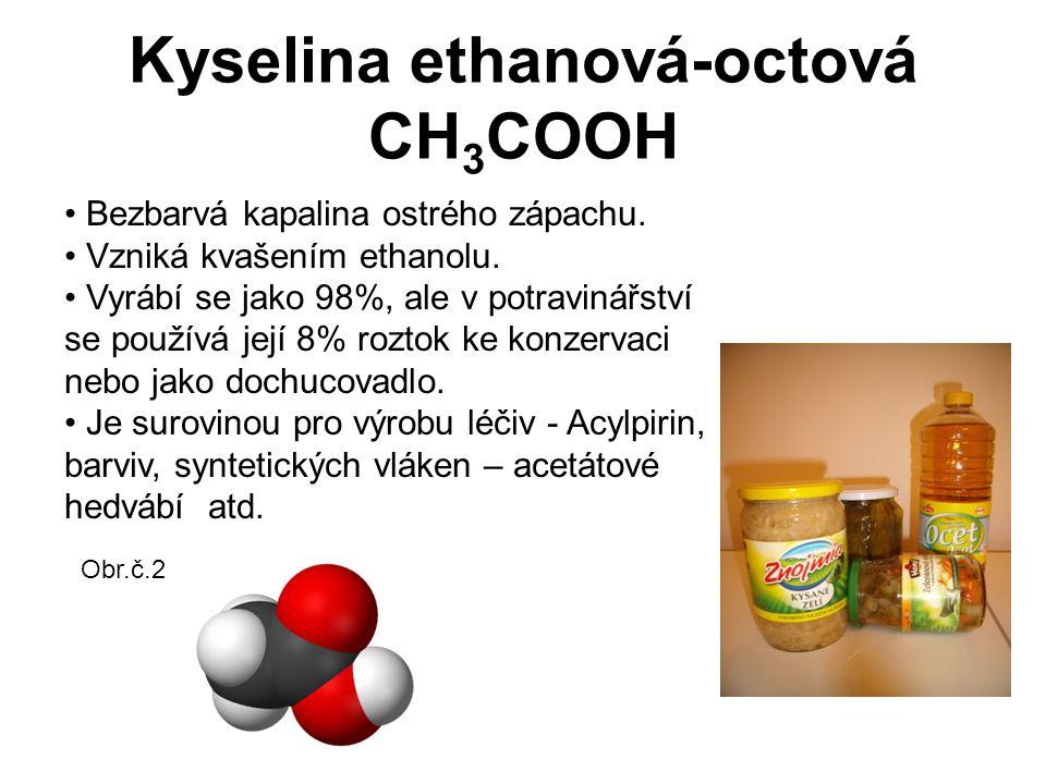 Kyselina ethanová-octová CH 3 COOH Bezbarvá kapalina ostrého zápachu.