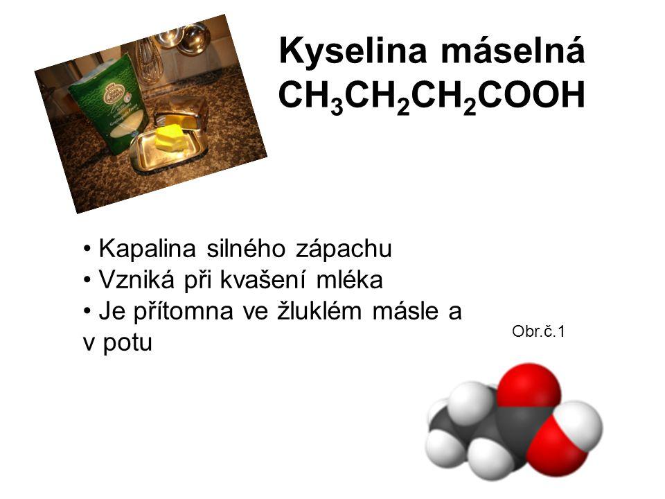 Kyselina máselná CH 3 CH 2 CH 2 COOH Obr.č.1 Kapalina silného zápachu Vzniká při kvašení mléka Je přítomna ve žluklém másle a v potu