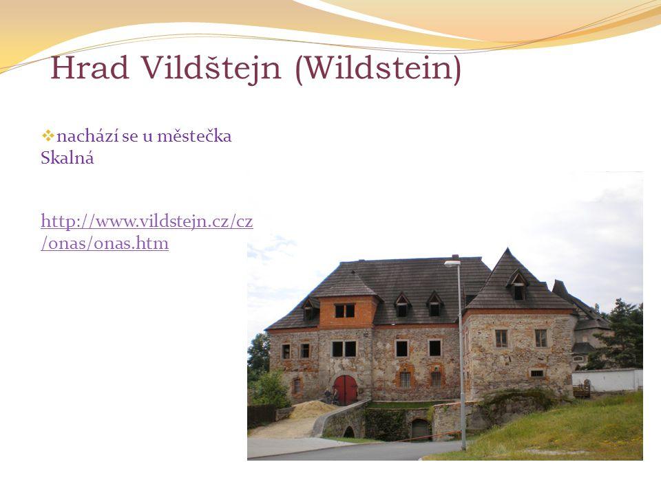 Hrad Vildštejn (Wildstein)  nachází se u městečka Skalná http://www.vildstejn.cz/cz /onas/onas.htm