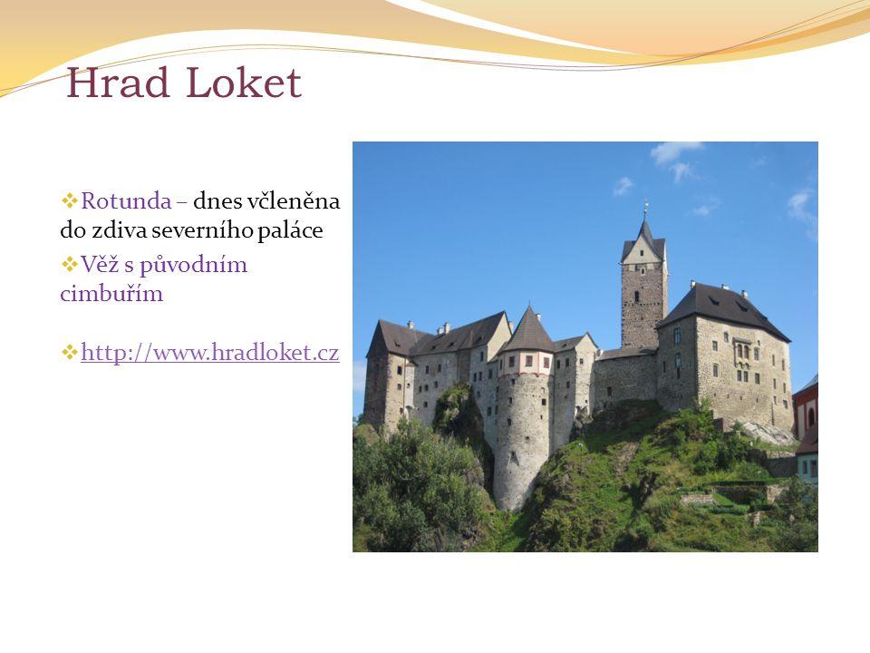 Hrad Loket  Rotunda – dnes včleněna do zdiva severního paláce  Věž s původním cimbuřím  http://www.hradloket.cz http://www.hradloket.cz