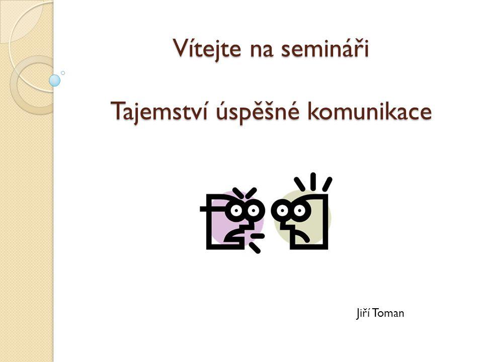Vítejte na semináři Tajemství úspěšné komunikace Jiří Toman