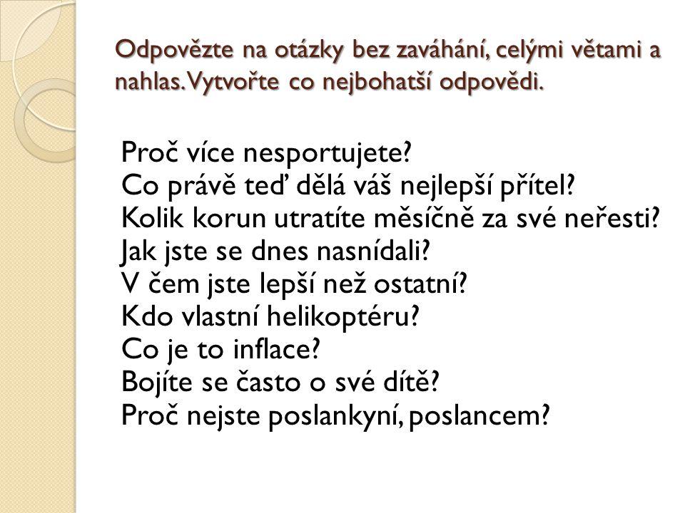 Odpovězte na otázky bez zaváhání, celými větami a nahlas.