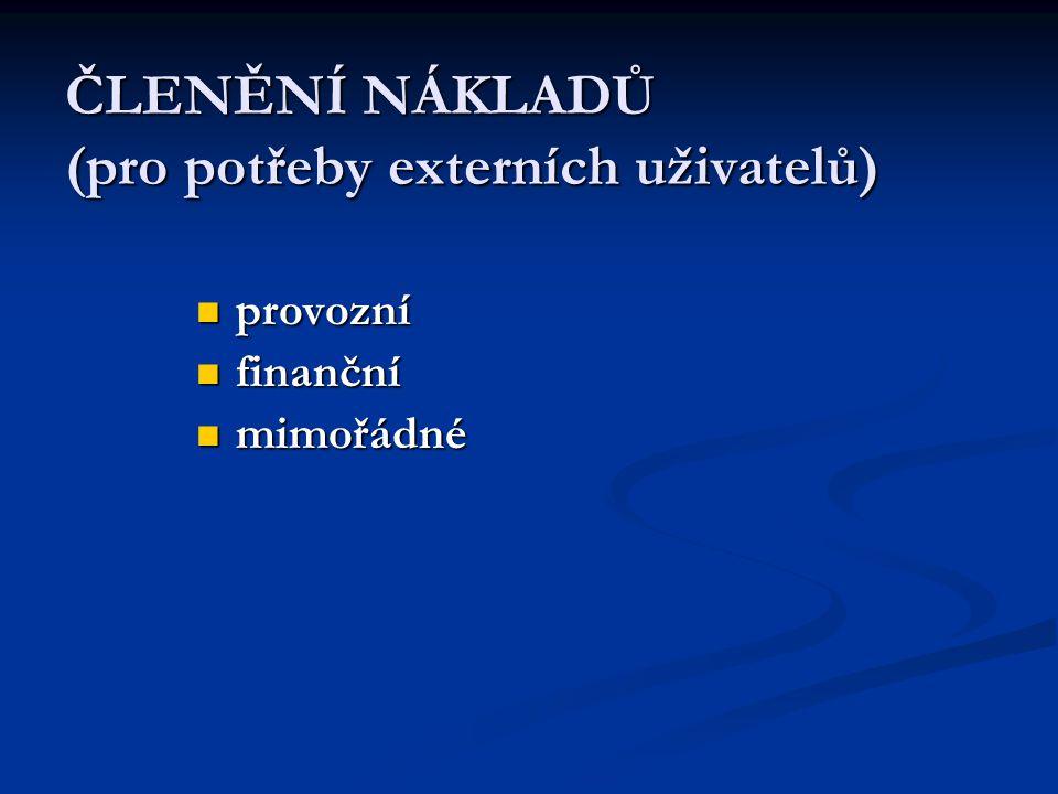 ČLENĚNÍ NÁKLADŮ (pro potřeby externích uživatelů) provozní provozní finanční finanční mimořádné mimořádné