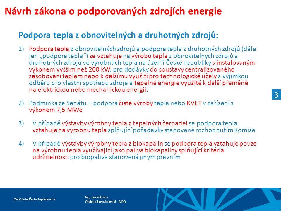 Ing. Jan Pokorný Oddělení teplárenství - MPO Quo Vadis České teplárenství Návrh zákona o podporovaných zdrojích energie Podpora tepla z obnovitelných