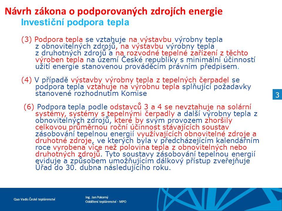 Ing. Jan Pokorný Oddělení teplárenství - MPO Quo Vadis České teplárenství Návrh zákona o podporovaných zdrojích energie 3 Investiční podpora tepla (3)