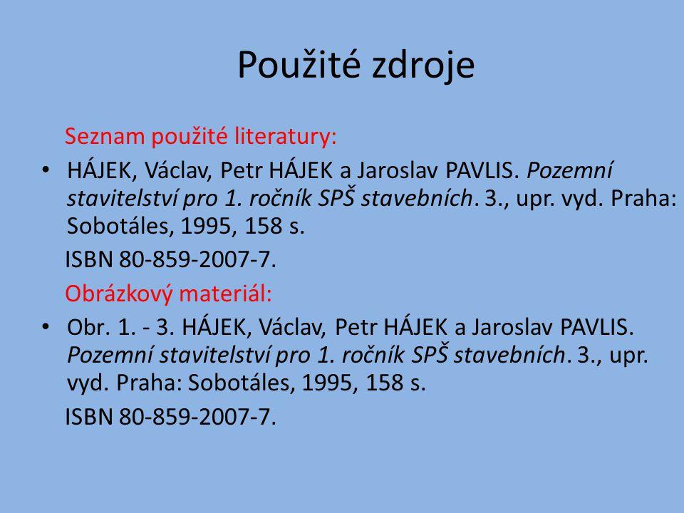 Použité zdroje Seznam použité literatury: HÁJEK, Václav, Petr HÁJEK a Jaroslav PAVLIS.