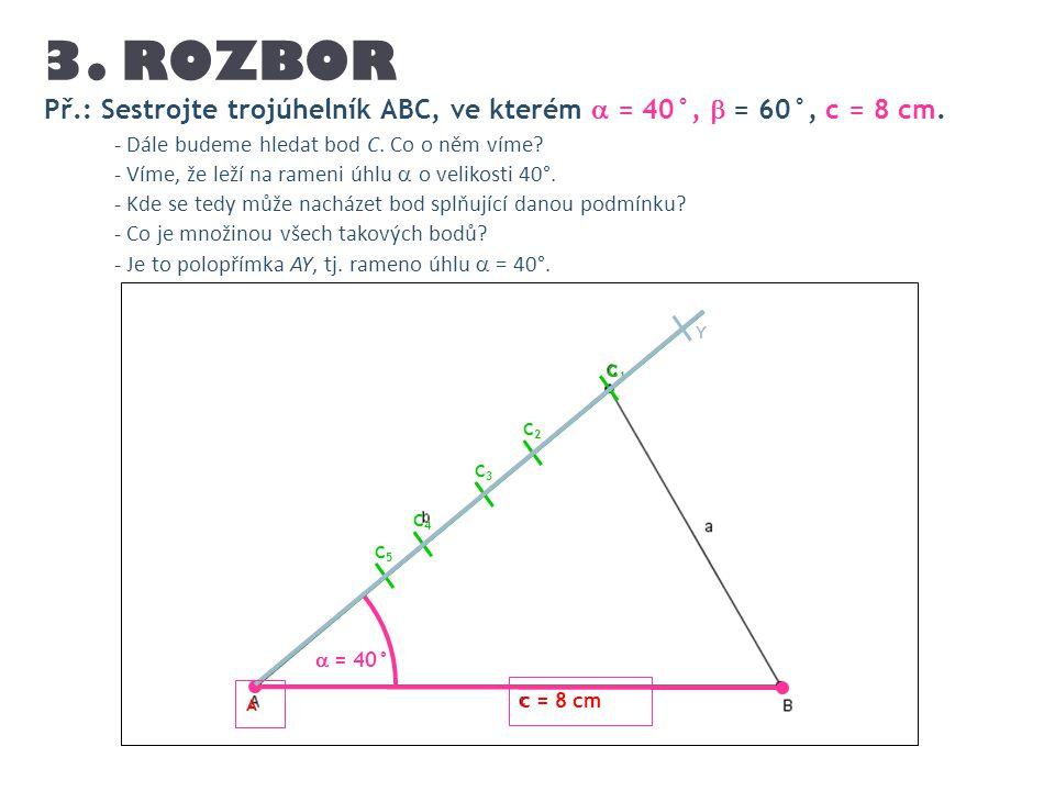 Př.: Sestrojte trojúhelník ABC, ve kterém  = 40°,  = 60°, c = 8 cm. 3. ROZBOR - Dále budeme hledat bod C. Co o něm víme? - Víme, že leží na rameni ú