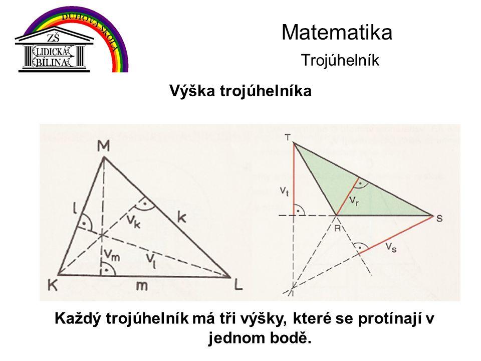 Matematika Trojúhelník Každý trojúhelník má tři výšky, které se protínají v jednom bodě. Výška trojúhelníka