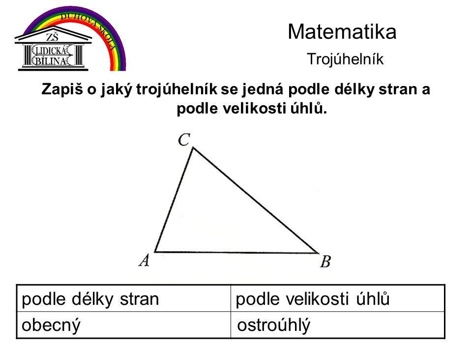 Matematika Trojúhelník Zapiš o jaký trojúhelník se jedná podle délky stran a podle velikosti úhlů. podle délky stranpodle velikosti úhlů obecnýostroúh