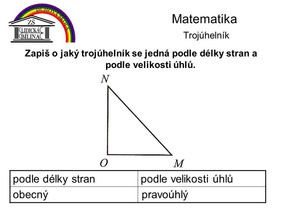 Matematika Trojúhelník Zapiš o jaký trojúhelník se jedná podle délky stran a podle velikosti úhlů. podle délky stranpodle velikosti úhlů obecnýpravoúh