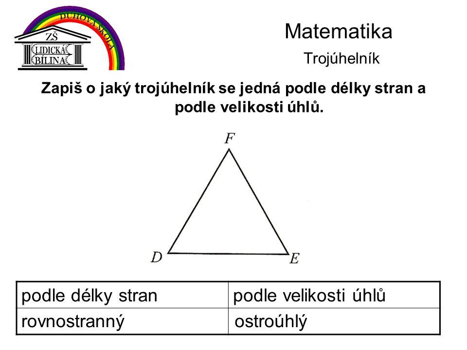 Matematika Trojúhelník Zapiš o jaký trojúhelník se jedná podle délky stran a podle velikosti úhlů. podle délky stranpodle velikosti úhlů rovnostrannýo