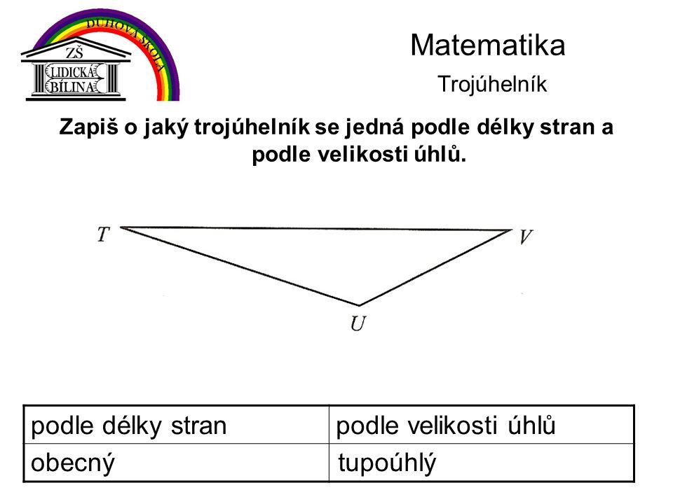 Matematika Trojúhelník Zapiš o jaký trojúhelník se jedná podle délky stran a podle velikosti úhlů. podle délky stranpodle velikosti úhlů obecnýtupoúhl