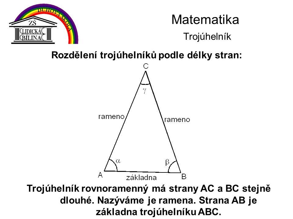 Matematika Trojúhelník Trojúhelník rovnoramenný má strany AC a BC stejně dlouhé. Nazýváme je ramena. Strana AB je základna trojúhelníku ABC. Rozdělení