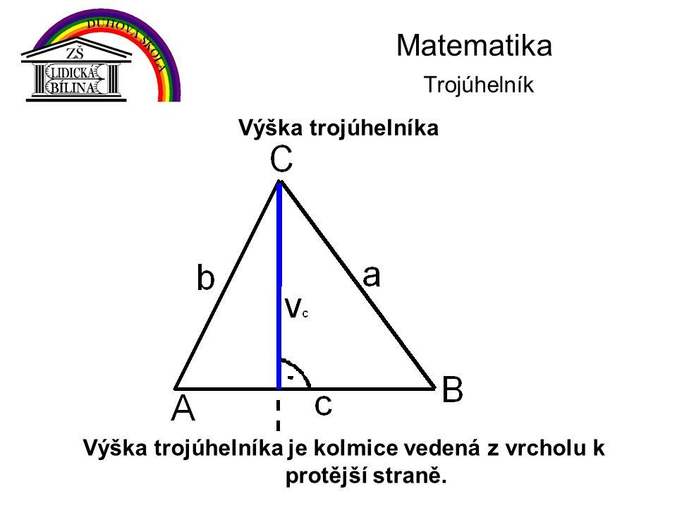 Matematika Trojúhelník Výška trojúhelníka je kolmice vedená z vrcholu k protější straně. Výška trojúhelníka