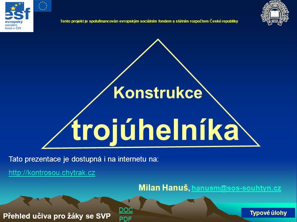 Konstrukce trojúhelníka Milan Hanuš, hanusm@sos-souhtyn.czhanusm@sos-souhtyn.cz Typové úlohy Přehled učiva pro žáky se SVP Tato prezentace je dostupná