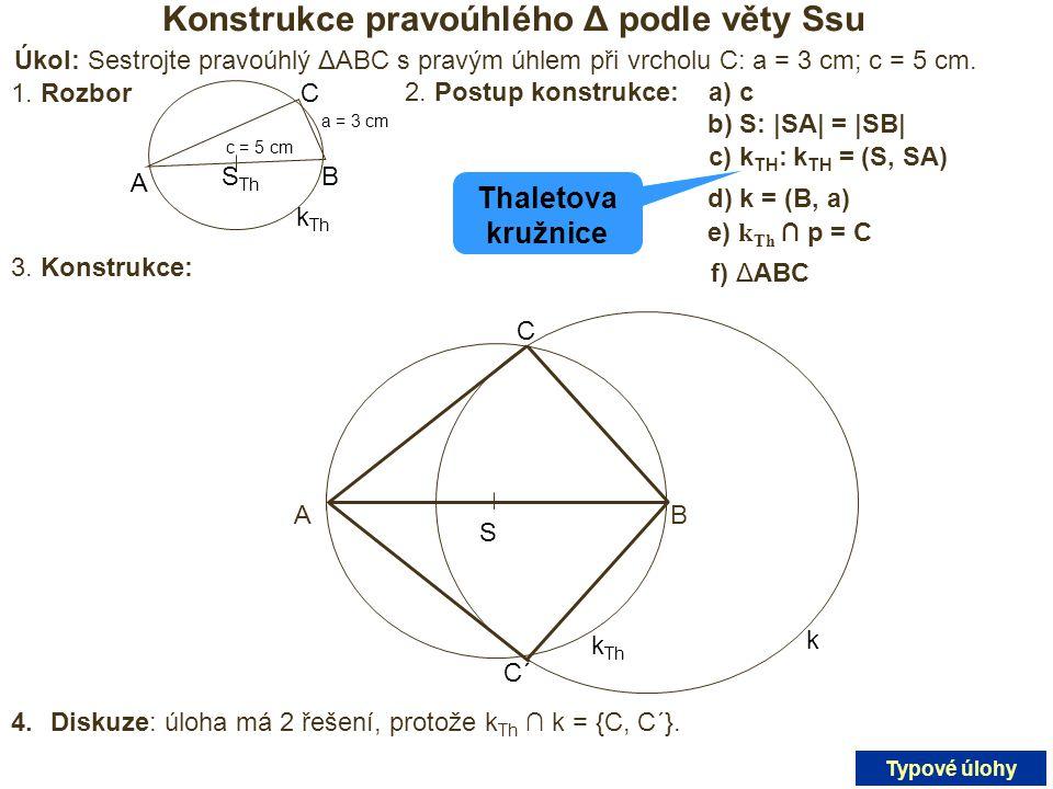 Konstrukce pravoúhlého Δ podle věty Ssu Úkol: Sestrojte pravoúhlý ΔABC s pravým úhlem při vrcholu C: a = 3 cm; c = 5 cm. 1. Rozbor A S Th k Th B C a =