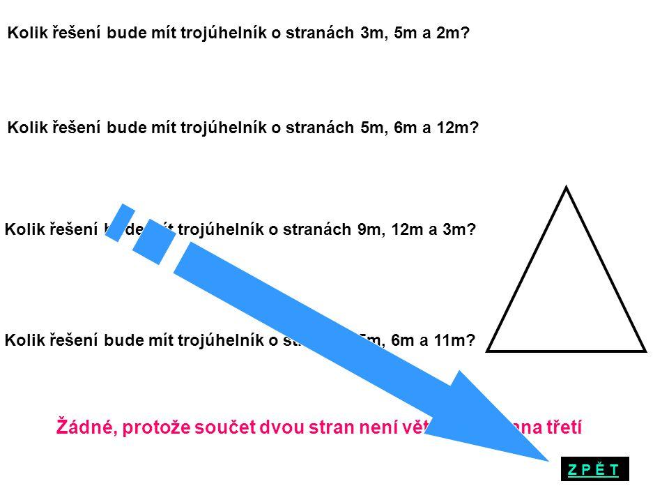 Kolik řešení bude mít trojúhelník o stranách 3m, 5m a 2m? Žádné, protože součet dvou stran není větší než strana třetí Kolik řešení bude mít trojúheln