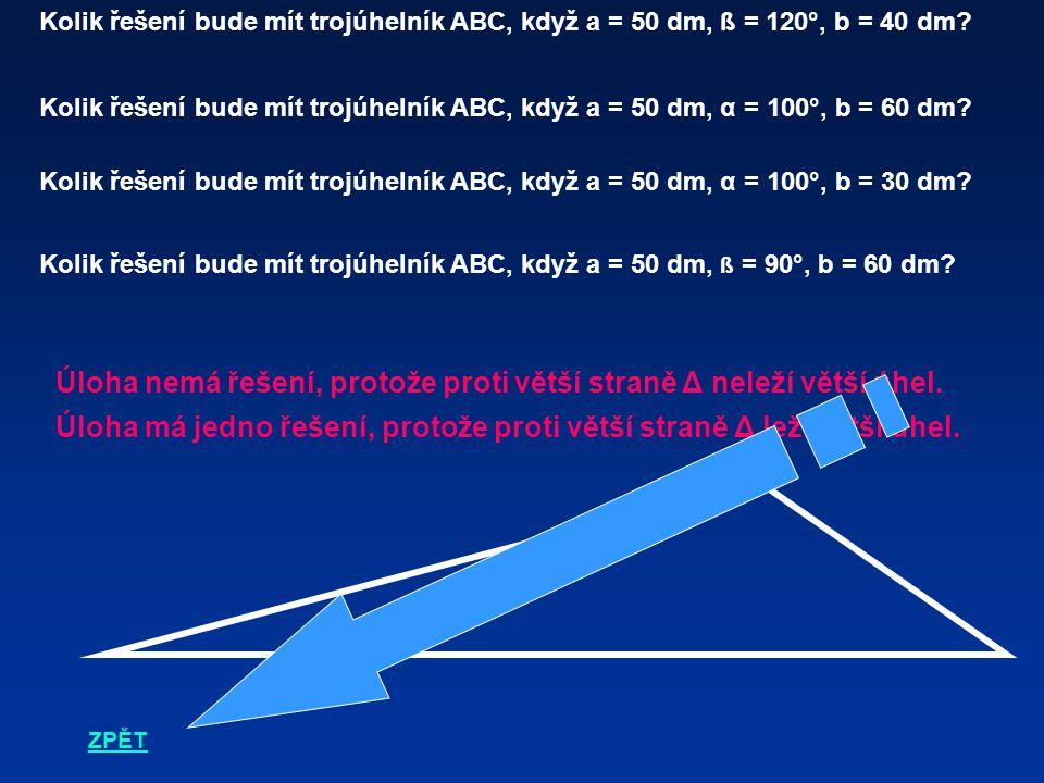 Kolik řešení bude mít trojúhelník ABC, když a = 50 dm, ß = 120°, b = 40 dm? Kolik řešení bude mít trojúhelník ABC, když a = 50 dm, α = 100°, b = 60 dm