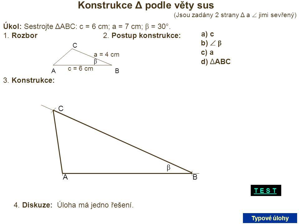 Konstrukce Δ podle věty sus (Jsou zadány 2 strany Δ a  jimi sevřený) Úkol: Sestrojte ΔABC: c = 6 cm; a = 7 cm; β = 30°. 1. Rozbor AB C c = 6 cm a = 4