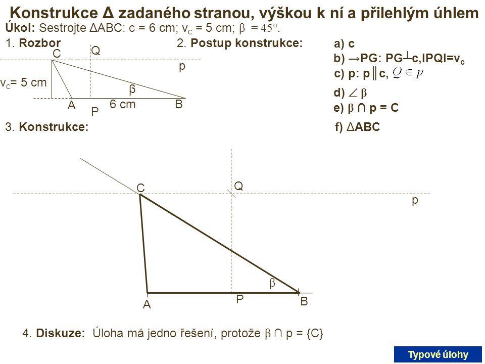 Konstrukce Δ zadaného stranou, výškou k ní a přilehlým úhlem Úkol: Sestrojte ΔABC: c = 6 cm; v c = 5 cm; β = 45°. 1. Rozbor β A B C 6 cm v c = 5 cm p