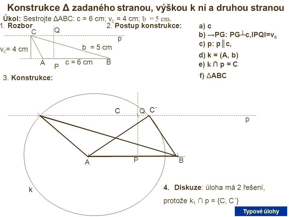 Konstrukce Δ zadaného stranou, výškou k ní a druhou stranou Úkol: Sestrojte ΔABC: c = 6 cm; v c = 4 cm; b = 5 cm. 1. Rozbor A C c = 6 cm v c = 4 cm p