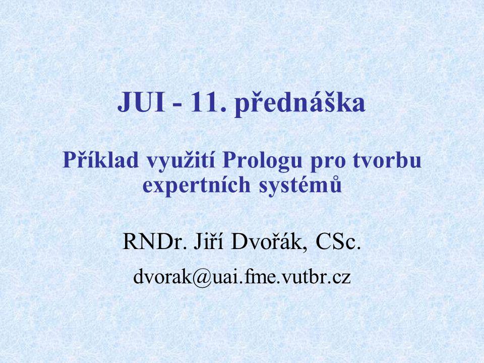 JUI - 11. přednáška Příklad využití Prologu pro tvorbu expertních systémů RNDr.