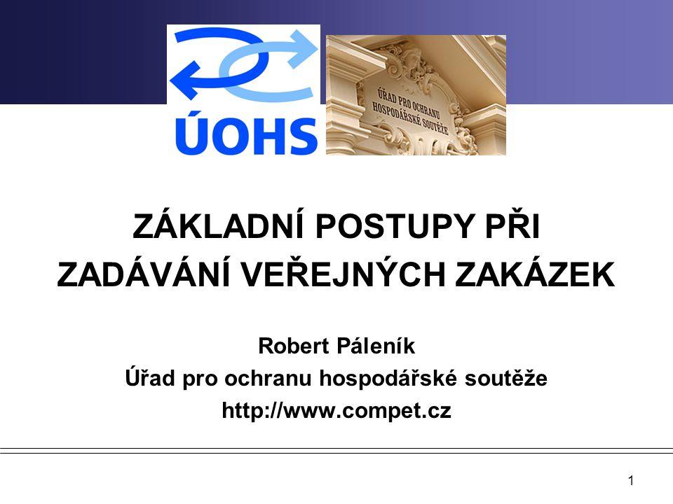 1 ZÁKLADNÍ POSTUPY PŘI ZADÁVÁNÍ VEŘEJNÝCH ZAKÁZEK Robert Páleník Úřad pro ochranu hospodářské soutěže http://www.compet.cz