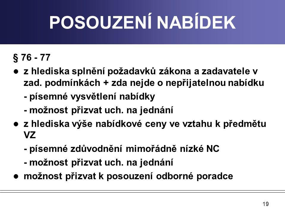 19 POSOUZENÍ NABÍDEK § 76 - 77 z hlediska splnění požadavků zákona a zadavatele v zad. podmínkách + zda nejde o nepřijatelnou nabídku - písemné vysvět