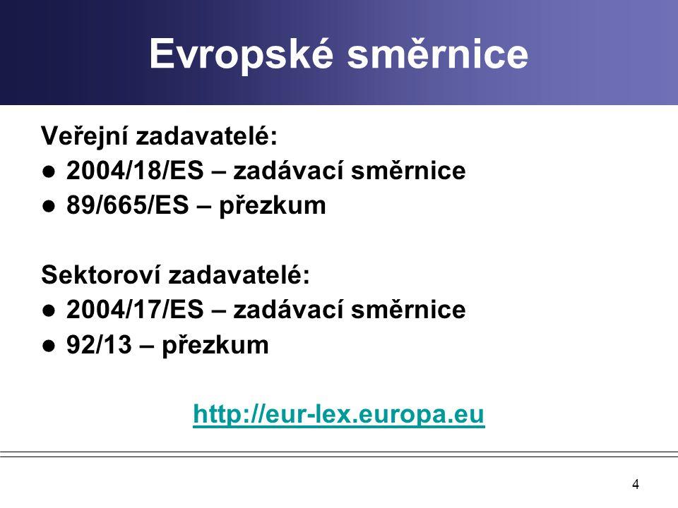 4 Evropské směrnice Veřejní zadavatelé: 2004/18/ES – zadávací směrnice 89/665/ES – přezkum Sektoroví zadavatelé: 2004/17/ES – zadávací směrnice 92/13