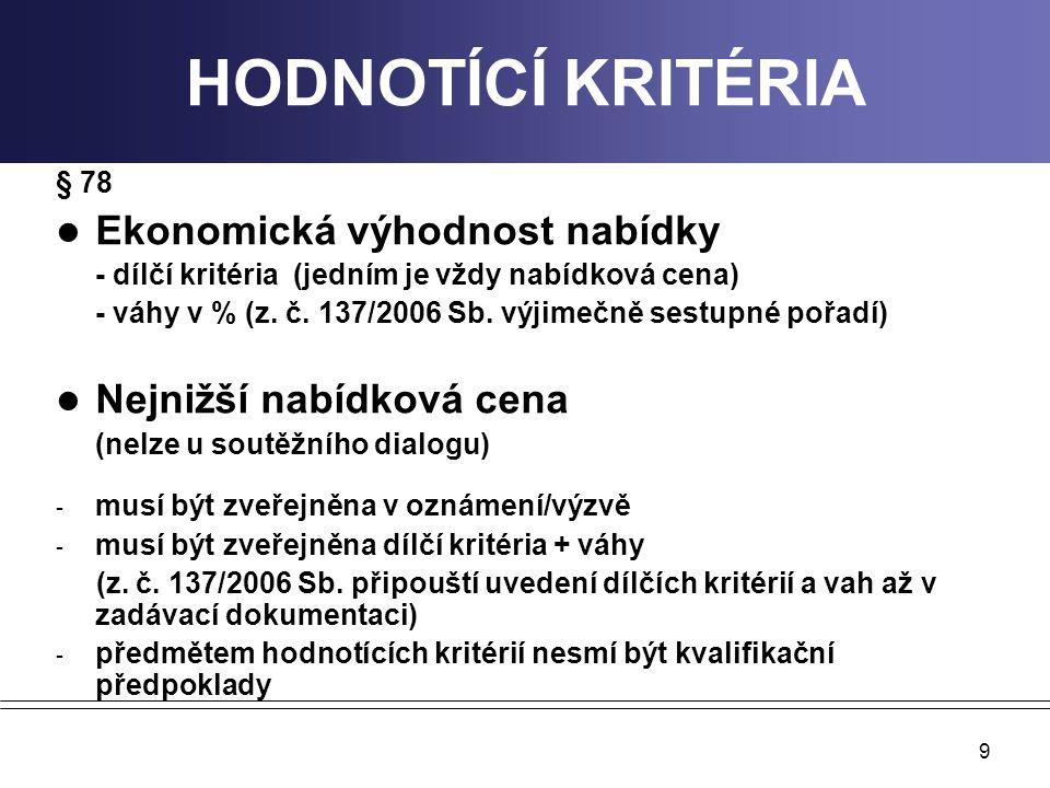 9 HODNOTÍCÍ KRITÉRIA § 78 Ekonomická výhodnost nabídky - dílčí kritéria (jedním je vždy nabídková cena) - váhy v % (z. č. 137/2006 Sb. výjimečně sestu