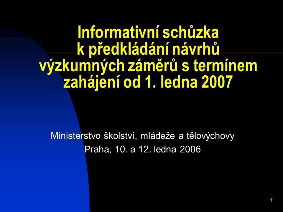 1 Informativní schůzka k předkládání návrhů výzkumných záměrů s termínem zahájení od 1. ledna 2007 Ministerstvo školství, mládeže a tělovýchovy Praha,