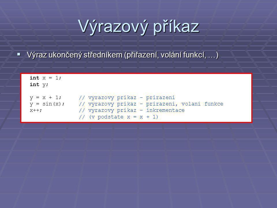 Složený příkaz  Složený příkaz (compound statement) – blok je posloupnost příkazů uzavřených do složených závorek { }  Může obsahovat vnořený blok  Pro nadřazený blok se složený příkaz jeví jako jeden příkaz int main(int argc, char* argv[]) { char str[] = A31B6CD2 ; int n; int iZmen = 0; for ( n=4; n<9; n++) { if( str[n] >= 0 && str[n] <= 9 ) { str[n] = _ ; iZmen++; } printf( Opraveny retezec: %s Pocet zmen: %d\r\n\n , str, iZmen); getchar(); return 0; }