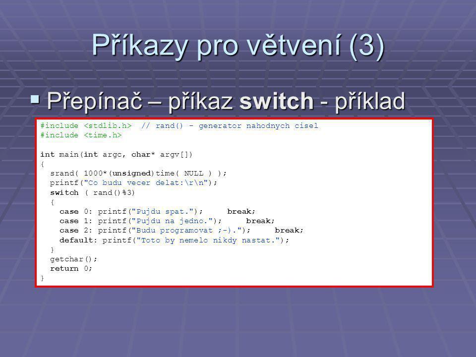 Příkazy pro cykly (1)  Příkaz for  Syntaxe: for (inicializ; podm; aktual) prikaz;  Parametry jsou nepovinné  Např.