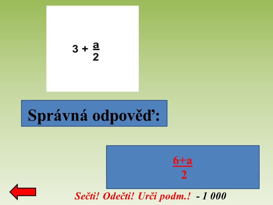 Sečti! Odečti! Urči podm.! - 1 000 Správná odpověď: 6+a 2
