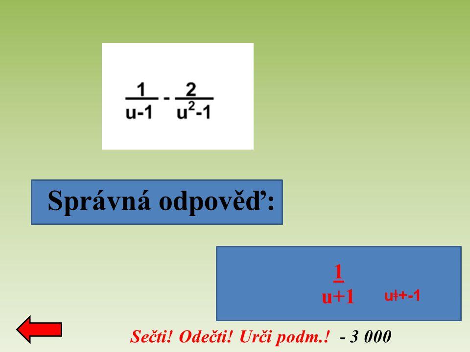 Správná odpověď: Sečti! Odečti! Urči podm.! - 3 000 1 u+1 u ǂ +-1