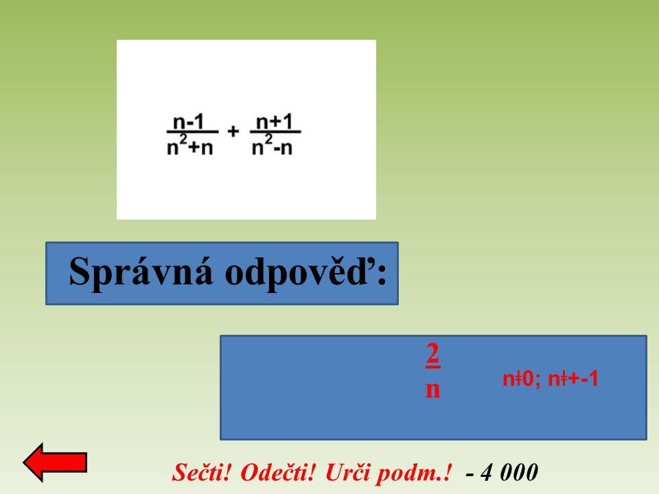 Správná odpověď: Sečti! Odečti! Urči podm.! - 4 000 2 n n ǂ 0; n ǂ +-1