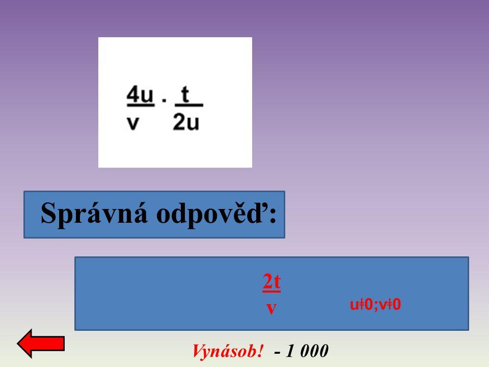 Vynásob! - 1 000 Správná odpověď: 2t v u ǂ 0;v ǂ 0