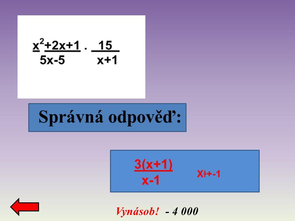 Správná odpověď: Vynásob! - 4 000 3(x+1) x-1 X ǂ +-1