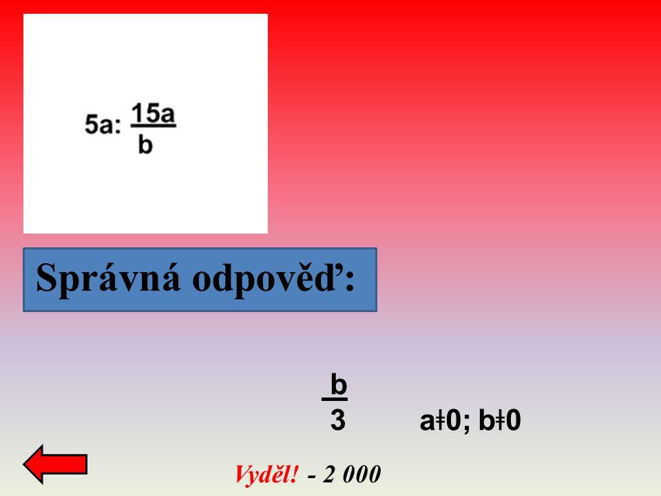 Správná odpověď: Vyděl! - 2 000 b 3 a ǂ 0; b ǂ 0