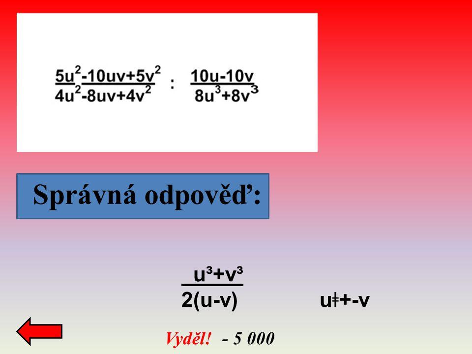 Správná odpověď: Vyděl! - 5 000 u³+v³ 2(u-v) u ǂ +-v