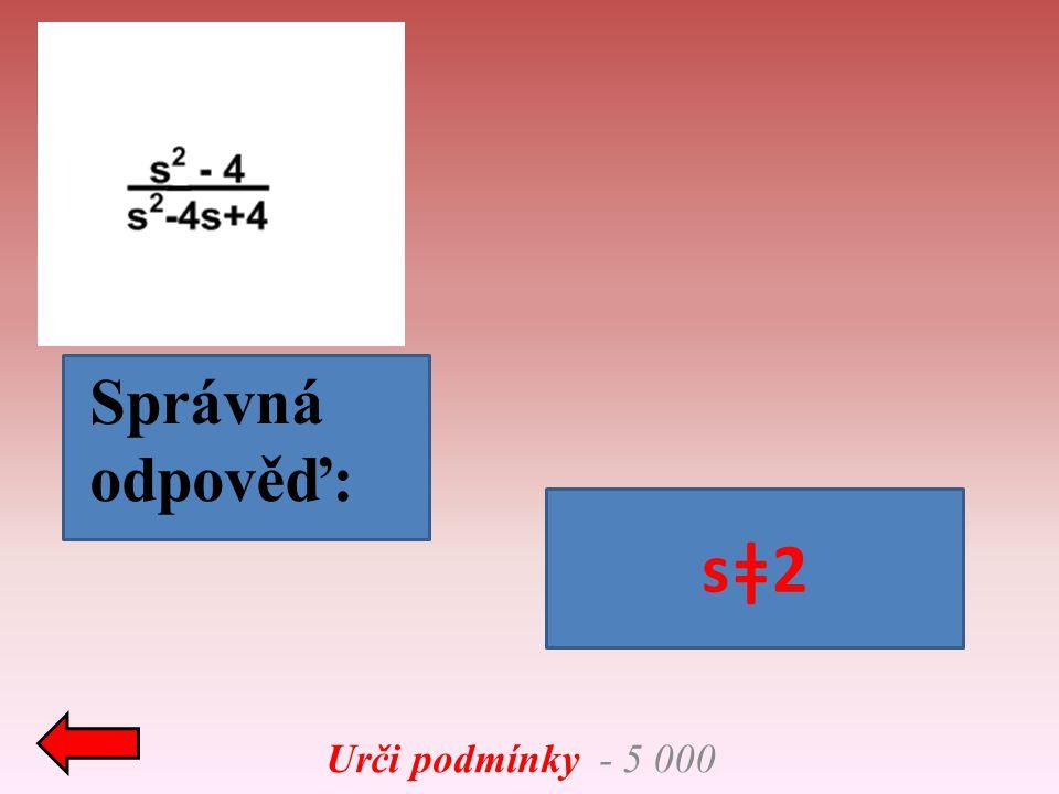 Urči podmínky - 5 000 Správná odpověď: sǂ2