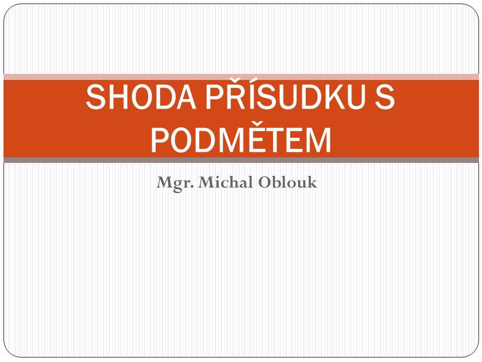 Mgr. Michal Oblouk SHODA PŘÍSUDKU S PODMĚTEM