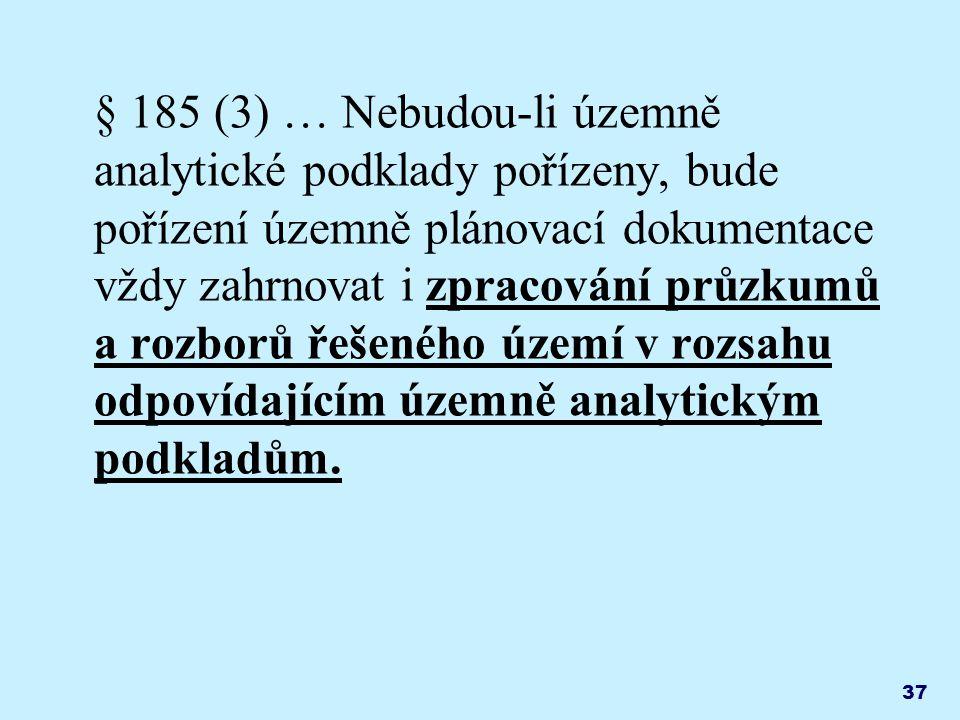 37 § 185 (3) … Nebudou-li územně analytické podklady pořízeny, bude pořízení územně plánovací dokumentace vždy zahrnovat i zpracování průzkumů a rozborů řešeného území v rozsahu odpovídajícím územně analytickým podkladům.