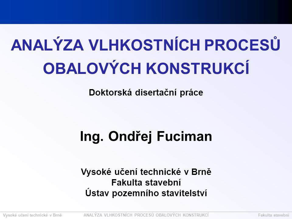 Vysoké učení technické v BrněFakulta stavebníANALÝZA VLHKOSTNÍCH PROCESŮ OBALOVÝCH KONSTRUKCÍ OBSAH 1.